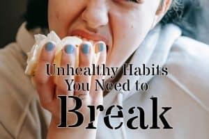 Unhealthy Habits You Need to Break