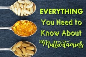Need to Know About Multivitamins